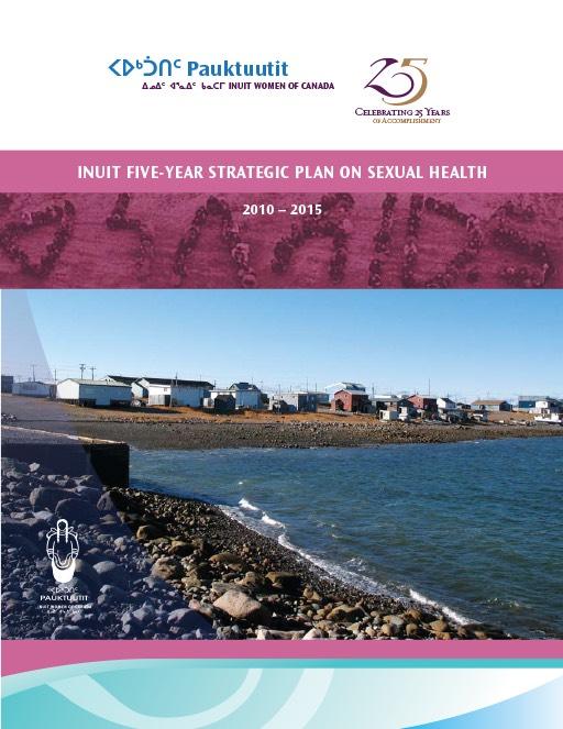 Inuit Five Year Strategic Plan On Sexual Health Pauktuutit Inuit